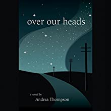 Over Our Heads Audiobook by Andrea Thompson Narrated by Gina Clayton