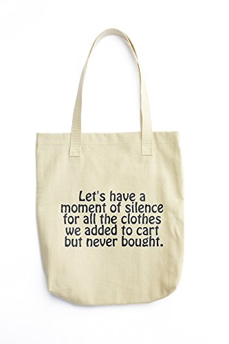 Let's have a moment of silence for all the clothes we added to cart but never bought printed Tote bag price
