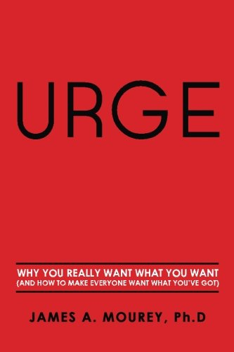 Urge: Why You Really Want What You Want (And How To Make Everyone Want What You've Got)