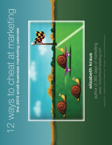 Read Online 12 Ways to Cheat at Marketing: The 2013 Small Business Marketing Calendar PDF