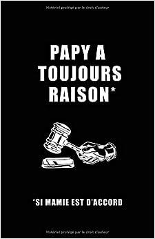 Papy A Toujours Raison Si Mamie Est Daccord: Carnet De Notes -108 Pages Papier Ligné Petit Format A5 - Blanc Sur Noir