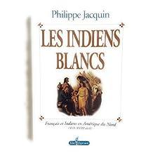 Les Indiens blancs: Français et Indiens en Amérique du Nord, XVIe-XVIIIe siècle