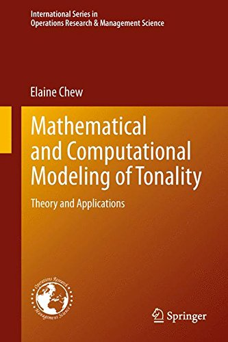 Mathematical and Computational Modeling of Tonality: Theory and Applications (International Series in Operations Research & Management Science) (Chew 46)