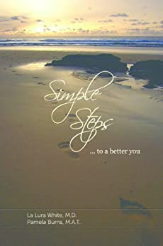 Simple Steps...to a Better You by [White M.D., La Lura, Burns M.A.T., Pamela]