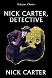 Nick Carter Detective Story Collection (Halcyon Classics)