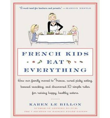 [ French Kids Eat Everything: How Our Family Moved to France, Cured Picky Eating, Banned Snacking, and Discovered 10 Simple Rules for Raising Happy, (Li by Le Billon, Karen ( Author ) Jul-2014 Compact Disc ]