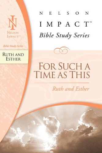Read Online Ruth and Esther: Nelson Impact Bible Study Guide Series (For Such A Time As This) ebook