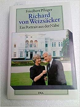Pflüger Richard Von Weizsäcker Ein Portrait Aus Der Nähe Friedbert: