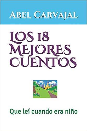 LOS 18 MEJORES CUENTOS: Que leí cuando era niño (Spanish Edition): Abel Carvajal: 9781521797747: Amazon.com: Books
