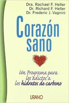 Corazón Sano: Un Programa Para Los Adictos A Los Hidratos De Carbono por Richard Ferdinand Heller epub