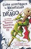 Come sconfiggere la maledizione di un drago. Le eroiche disavventure di un Topicco Terribilis Totanus III