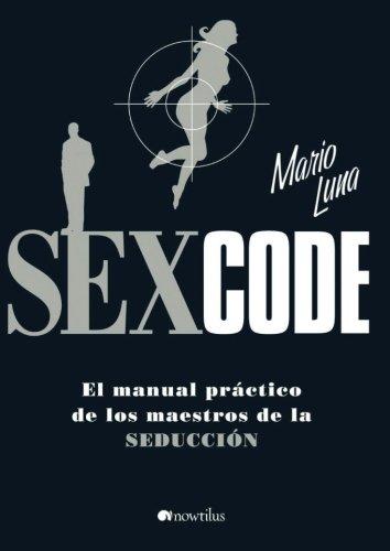 Sex Code: El manual práctico de los maestros de la seducción (Versión sin solapas) (Spanish Editi