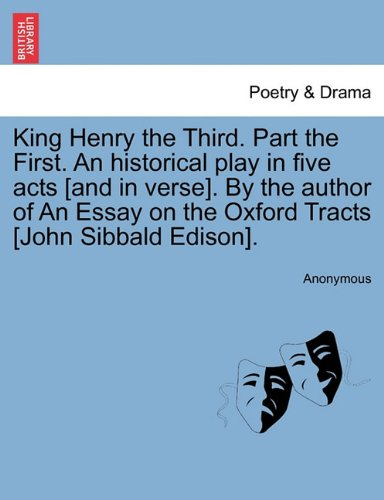 Download King Henry the Third. Part the First. An historical play in five acts [and in verse]. By the author of An Essay on the Oxford Tracts [John Sibbald Edison]. PDF