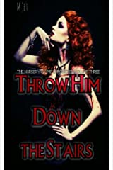 Throw Him Down the Stairs: Volume 3 of the Nursery Rhyme Chronicles Paperback