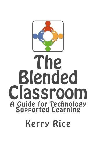 The Blended Classroom: A Guide for Technology Supported Learning