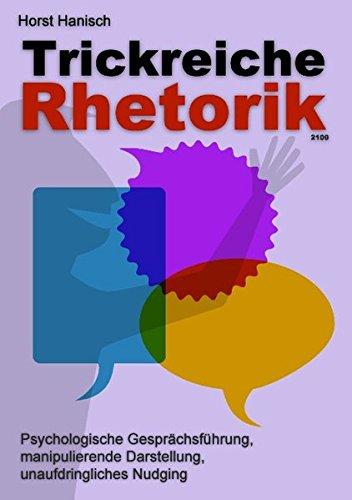 Trickreiche Rhetorik 2100: Psychologische Gesprächsführung, manipulierende Darstellung, unaufdringliches Nudging Taschenbuch – 3. Juni 2015 Horst Hanisch Books on Demand 3734766591 Briefe