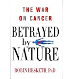 img - for [ Betrayed by Nature: The War on Cancer Hesketh, Robin ( Author ) ] { Hardcover } 2012 book / textbook / text book