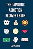 The Gambling Addiction Recovery Book: The Cure to Overcoming Gambling Addictions, How Addicts Can Recover, Compulsive Gambling, Psychology, Gambling And Your Brain and Immediate Financial Actions