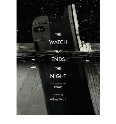 TheWatch That Ends the Night Voices from the Titanic by Wolf, Allan ( Author ) ON Feb-02-2012, Hardback
