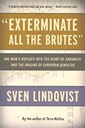 """Exterminate All the Brutes"": One Man's Odyssey into the Heart of Darkness and the Origins of European Genocide"