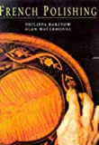 img - for French Polishing: The Definitive Guide to Achieving a Perfect Finish on Wooden Furniture by Philippa Barstow (2003-03-01) book / textbook / text book