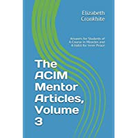 The Acim Mentor Articles, Volume 3: Answers for Students of a Course in Miracles and 4 Habit for Inner Peace