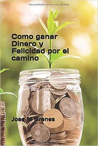 Como ganar Dinero y Felicidad por el camino: Amazon.es: sr Jose M Brenes: Libros