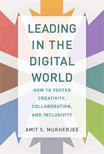 Leading in the Digital World: How to Foster Creativity, Collaboration, and Inclusivity (Management on the Cutting Edge)