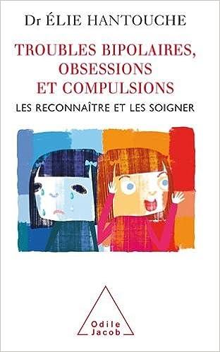 Livres gratuits en ligne Troubles bipolaires, obsessions et compulsions : Les reconnaître et les soigner pdf ebook