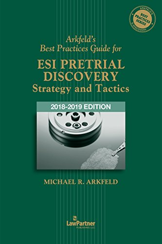 Arkfeld's Best Practices Guide for ESI Pretrial Discovery - Strategy and Tactics
