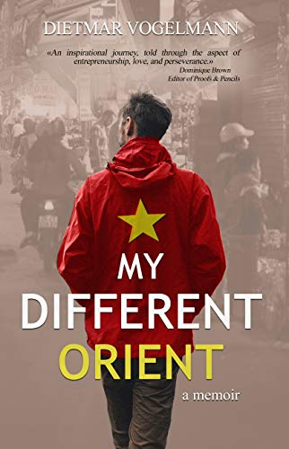 My Different Orient; a memoir: about the good, the bad and the ugly side of a life abroad. (English Edition)