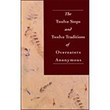 The Twelve Steps and Twelve Traditions of Overeaters Anonymous