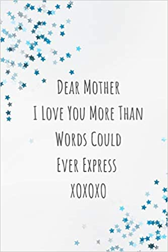 Dear Mother I Love You More Than Words Could Ever Express Xoxoxo Mom Journal Containing Inspirational Quotes Book Press Goddess 9781723722684 Amazon Com Books