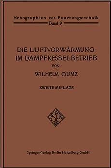 Die Luftvorwärmung im Dampfkesselbetrieb (Monographien zur Feuerungstechnik)