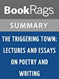 summary study guide the triggering town lectures and essays on poetry and writing by richard hugo