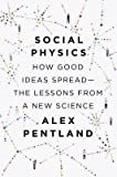[ Social Physics: How Good Ideas Spread--The Lessons from a New Science Pentland, Alex ( Author ) ] { Hardcover } 2014