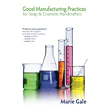 Good Manufacturing Practices for Soap and Cosmetic Handcrafters