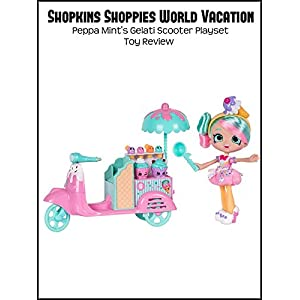 Review: Shopkins Shoppies World Vacation Peppa Mint's Gelati Scooter Playset Toy Review