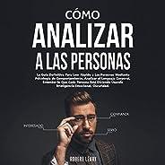 Cómo Analizar a las Personas [How to Analyze People]: La Guía Definitiva Para Leer Rápido a Las Personas Mediante Psicología