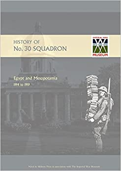 History Of No.30 Squadron Raf. Egypt And Mesopotamia 1914 To 1919: History Of No.30 Squadron Raf. Egypt And Mesopotamia 1914 To 1919 by Maj. J. Everidge (2009-02-13)