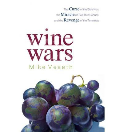 [ Wine Wars: The Curse of the Blue Nun, the Miracle of Two Buck Chuck, and the Revenge of the Terroirists By Veseth, Mike ( Author ) Hardcover 2011 ] PDF