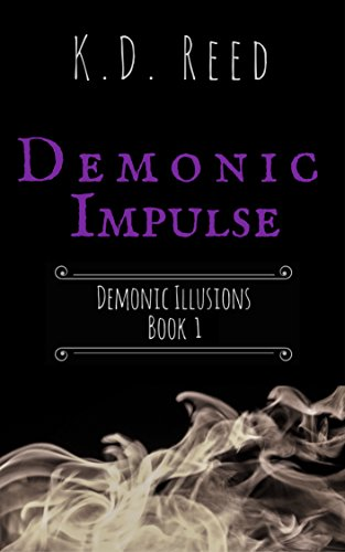 Demonic Impulse (Demonic Illusions Book 1) by [Reed, K.D.]