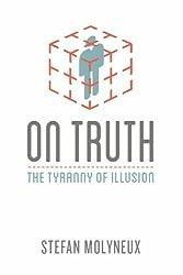 On Truth: The Tyranny of Illusion (Freedomain Radio Book 1)