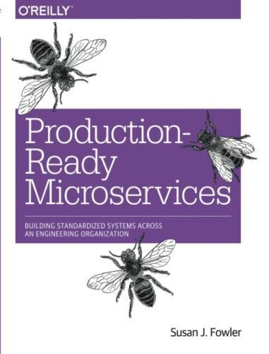 Production-Ready Microservices: Building Standardized Systems Across an Engineering Organization by O Reilly Media