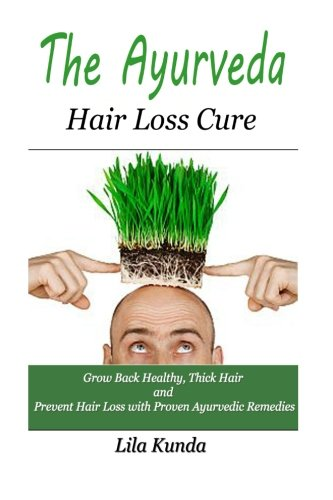 The Ayurveda Hair Loss Cure: Preventing Hair Loss and Reversing Healthy Hair Growth For Life Through Proven Ayurvedic Remedies (Ayurveda, Hair Loss, … Sollution, Ayurveda Diet, Ayurveda Medicine)