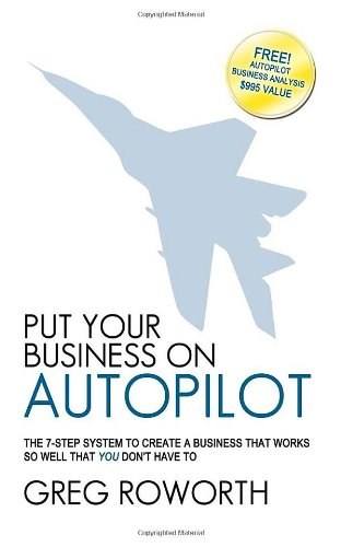 Download Put Your Business on Autopilot: The 7-Step System to Create a Business That Works So Well That You Don't Have to pdf epub