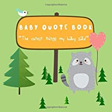 Baby Quote Book - The Cutest Things My Baby Said: Memory Keepsake Journal for Parents to Collect their Kids Unforgettable Quotes with full color pages