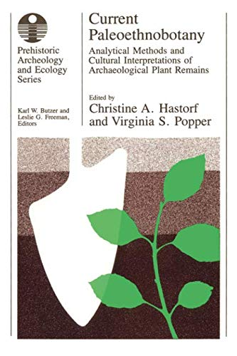 Current Paleoethnobotany: Analytical Methods and Cultural Interpretations of Archaeological Plant Remains (Prehistoric A