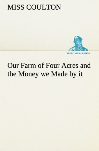 Read Online Our Farm of Four Acres and the Money we Made by it (TREDITION CLASSICS) pdf