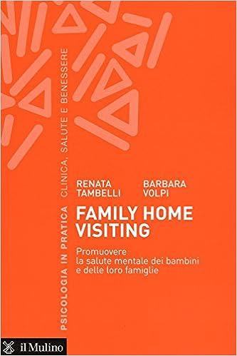 Amazon It Family Home Visiting Promuovere La Salute Mentale Dei Bambini E Delle Loro Famiglie Tambelli Renata Volpi Barbara Libri
